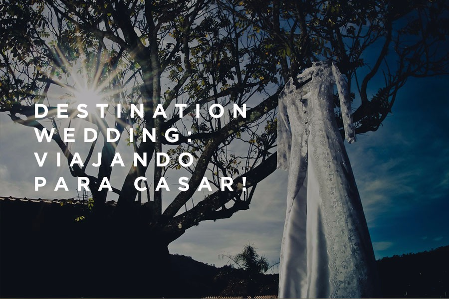 Destination Wedding: viajando para casar!