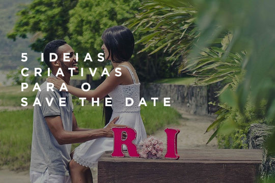 5 ideias criativas para o Save the Date