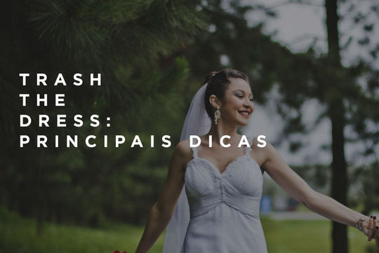 Trash the Dress: Principais dicas